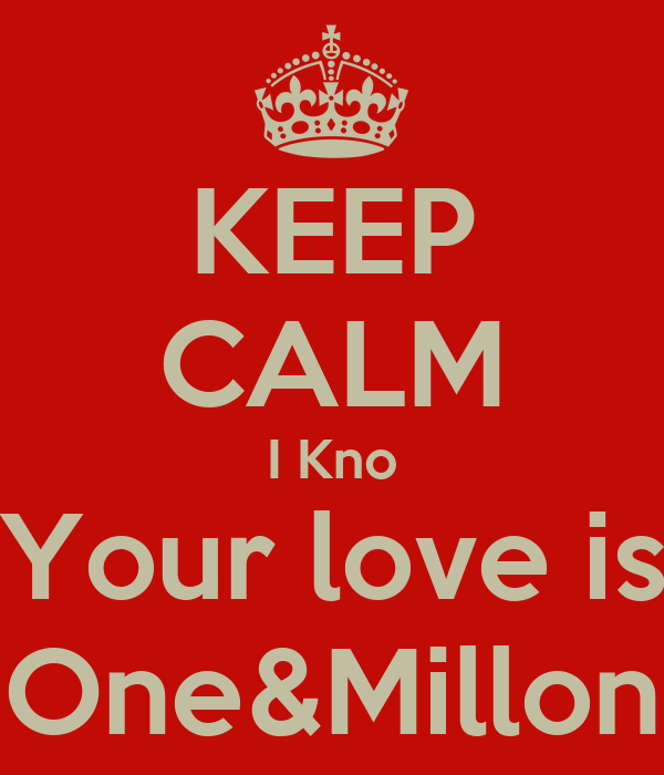 KEEP CALM I Kno Your love is One&Millon