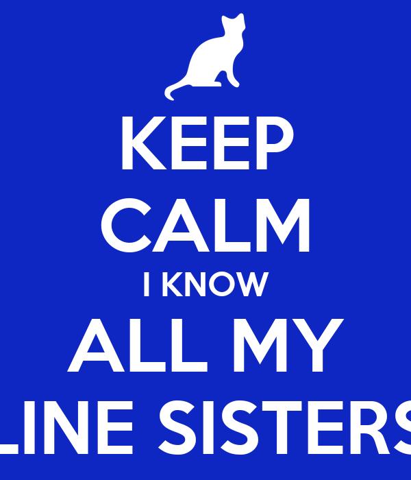 KEEP CALM I KNOW ALL MY LINE SISTERS