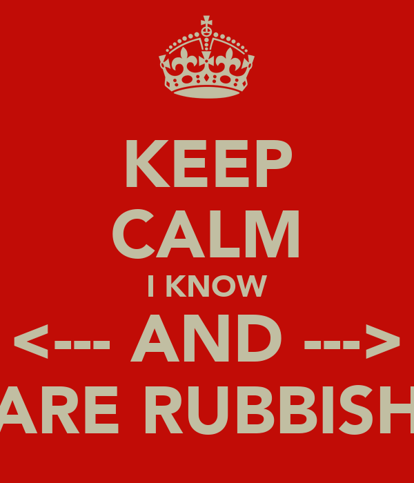 KEEP CALM I KNOW <--- AND ---> ARE RUBBISH