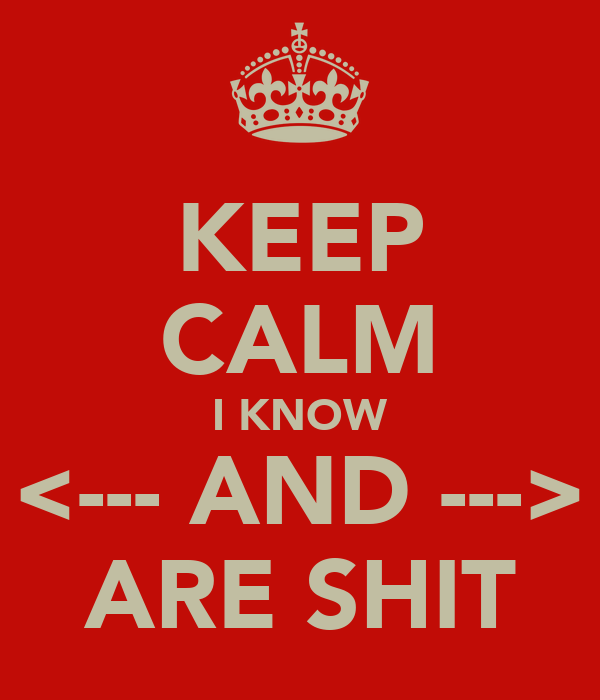 KEEP CALM I KNOW <--- AND ---> ARE SHIT