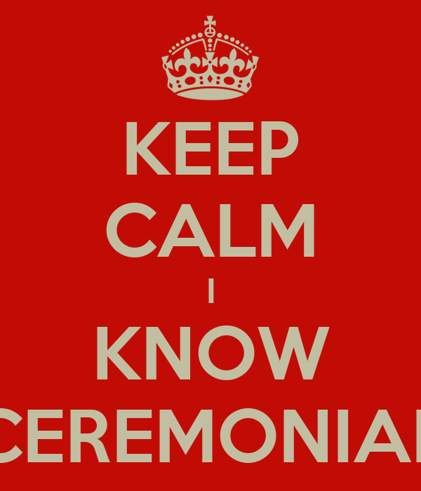 KEEP CALM I KNOW CEREMONIAL