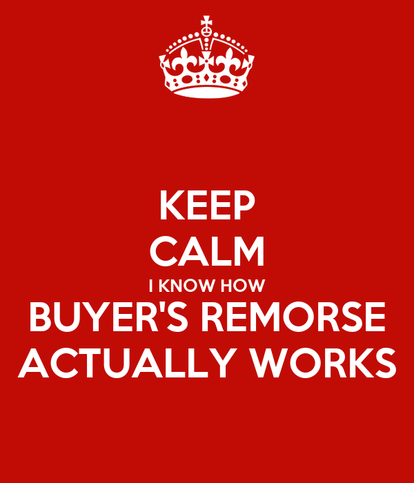 KEEP CALM I KNOW HOW BUYER'S REMORSE ACTUALLY WORKS