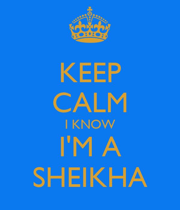 KEEP CALM I KNOW I'M A SHEIKHA