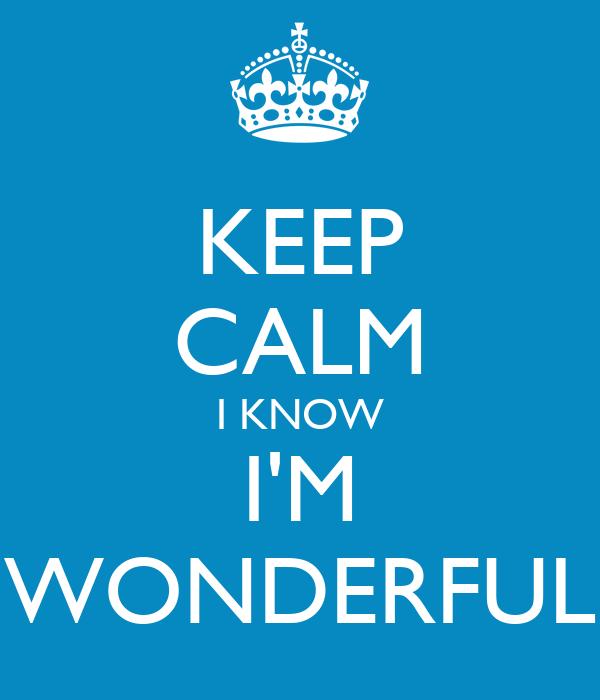 KEEP CALM I KNOW I'M WONDERFUL