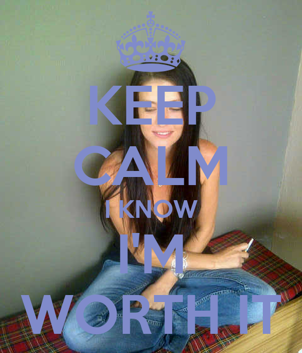 KEEP CALM I KNOW I'M WORTH IT