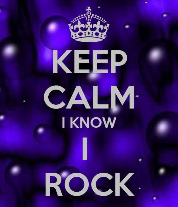 KEEP CALM I KNOW I  ROCK