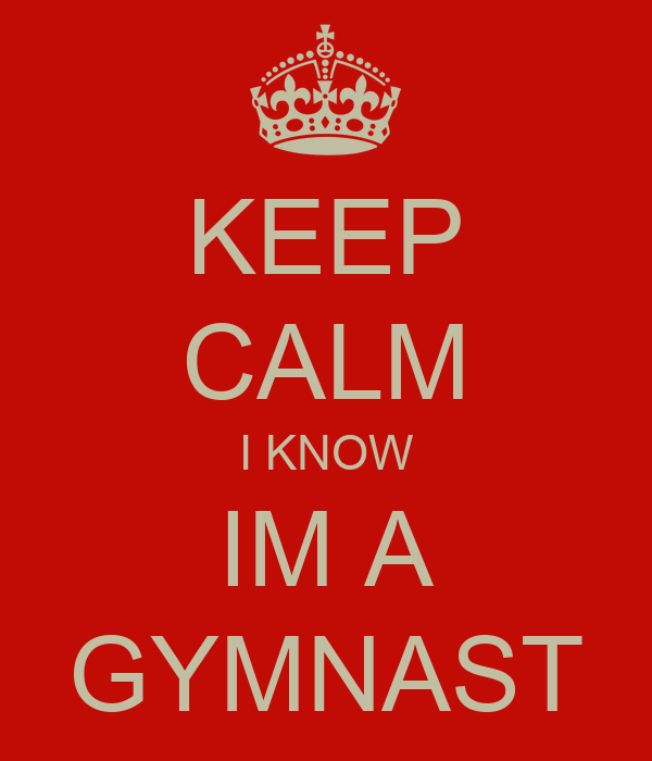 KEEP CALM I KNOW IM A GYMNAST