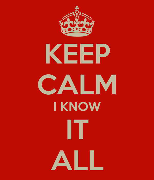KEEP CALM I KNOW IT ALL