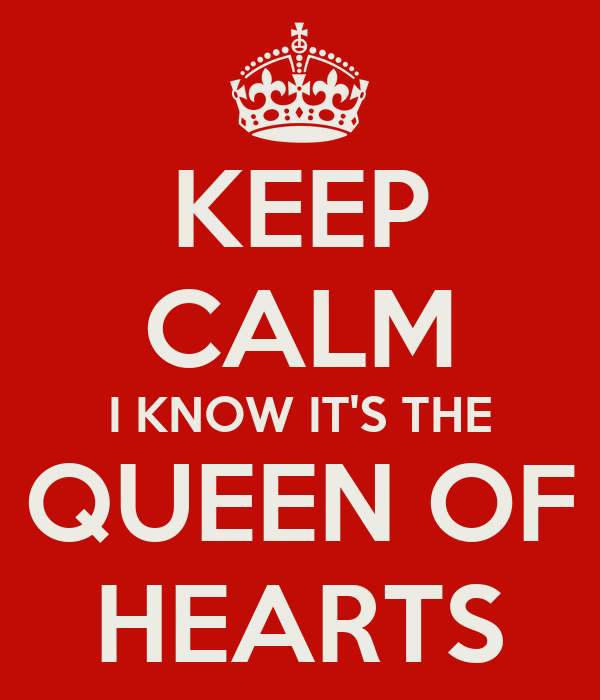 KEEP CALM I KNOW IT'S THE QUEEN OF HEARTS
