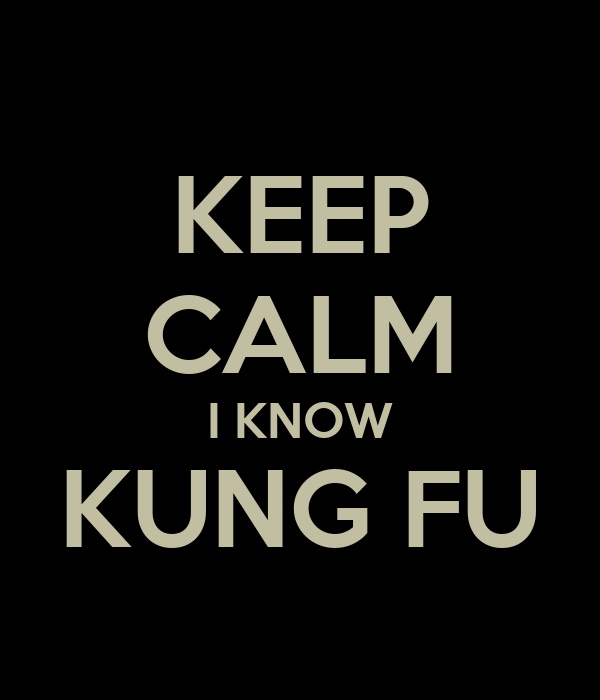 KEEP CALM I KNOW KUNG FU