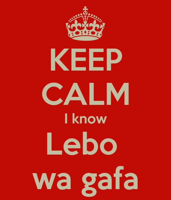 KEEP CALM I know Lebo  wa gafa