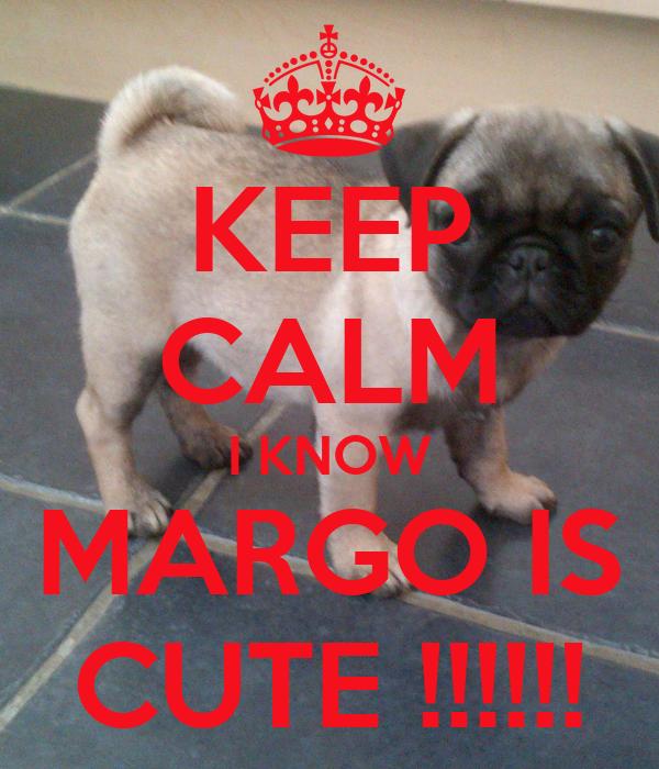 KEEP CALM I KNOW MARGO IS CUTE !!!!!!