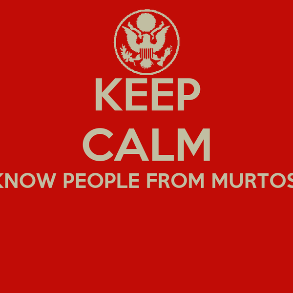 KEEP CALM I KNOW PEOPLE FROM MURTOSA