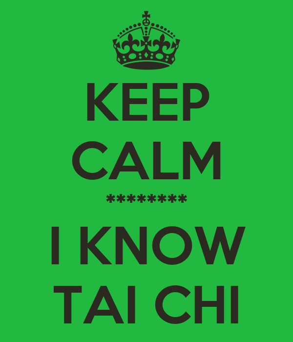 KEEP CALM ******** I KNOW TAI CHI