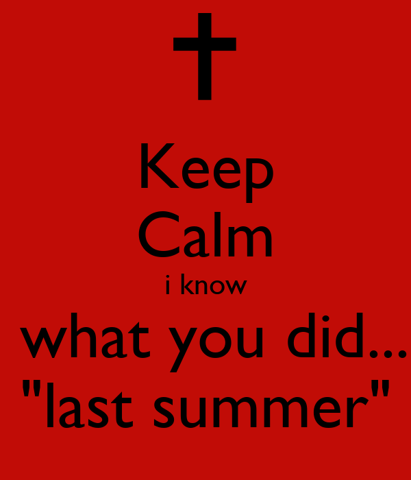 """Keep Calm i know  what you did... """"last summer"""""""