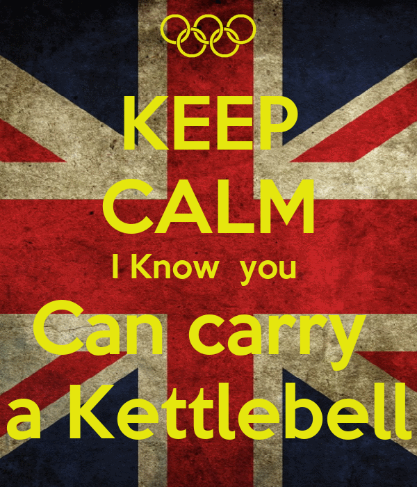 KEEP CALM I Know  you  Can carry  a Kettlebell