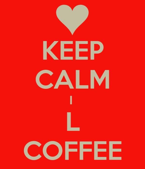 KEEP CALM I  L COFFEE