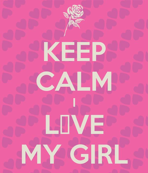 KEEP CALM I L♡VE MY GIRL