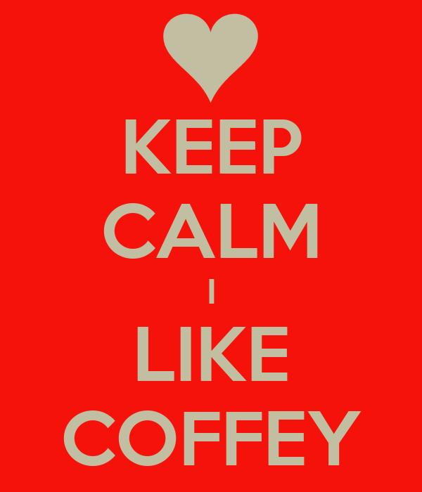 KEEP CALM I LIKE COFFEY