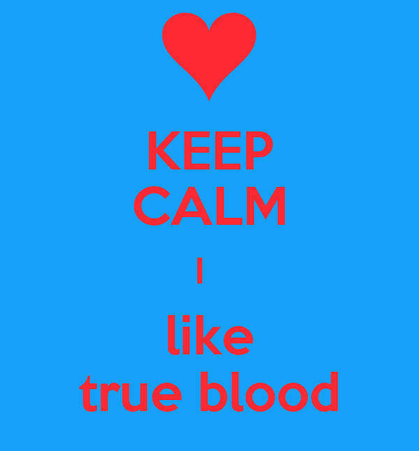 KEEP CALM I   like true blood