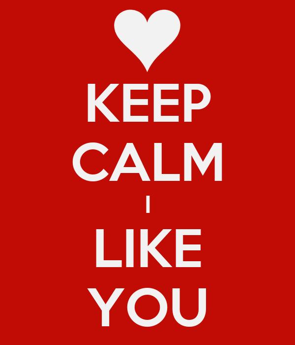 KEEP CALM I LIKE YOU