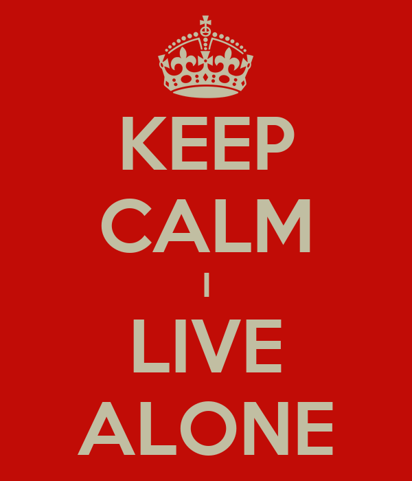 KEEP CALM I LIVE ALONE