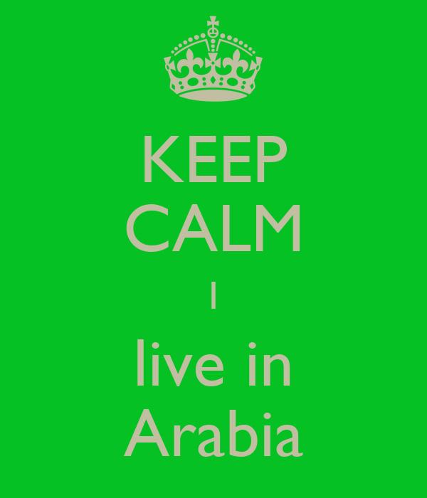 KEEP CALM I live in Arabia