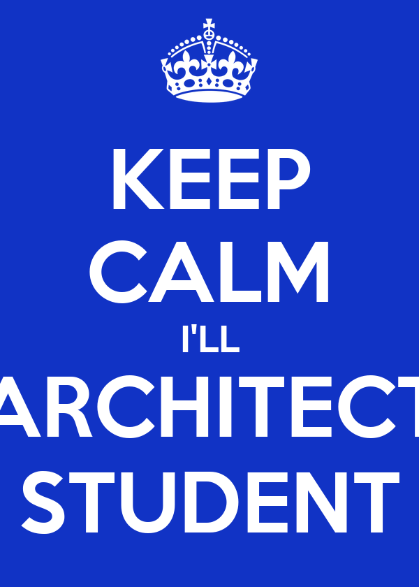 KEEP CALM I'LL ARCHITECT STUDENT