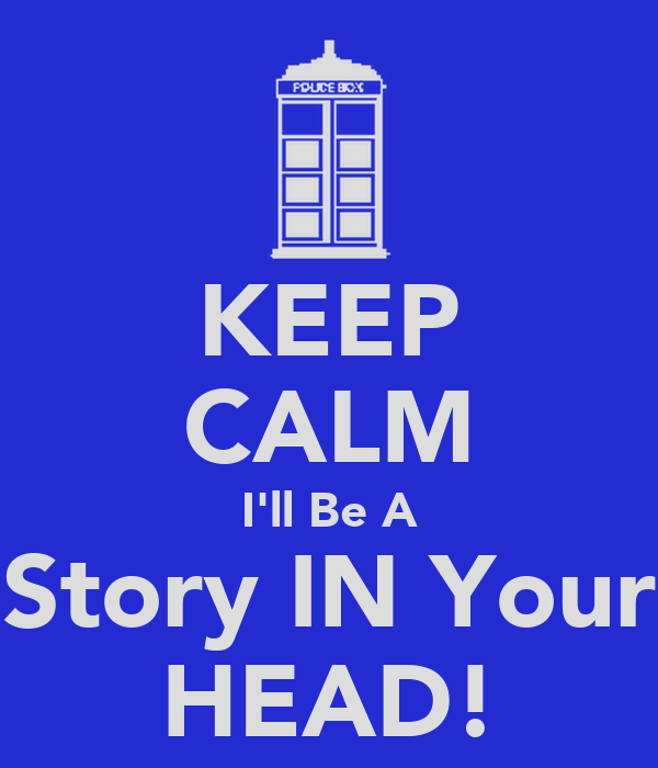 KEEP CALM I'll Be A Story IN Your HEAD!