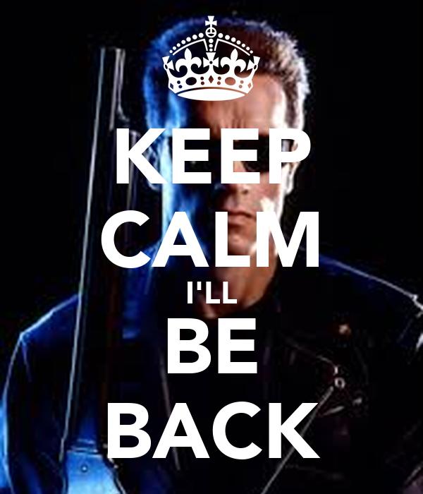 KEEP CALM I'LL BE BACK