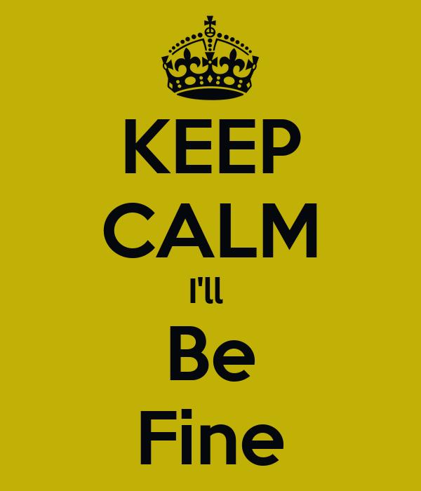 KEEP CALM I'll  Be Fine