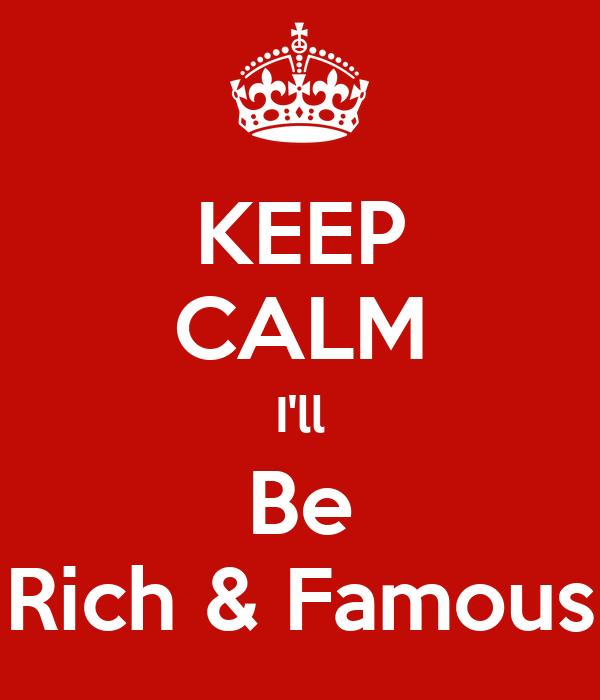 KEEP CALM I'll Be Rich & Famous
