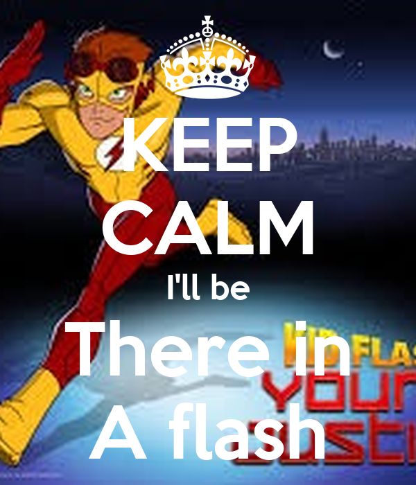 KEEP CALM I'll be There in A flash