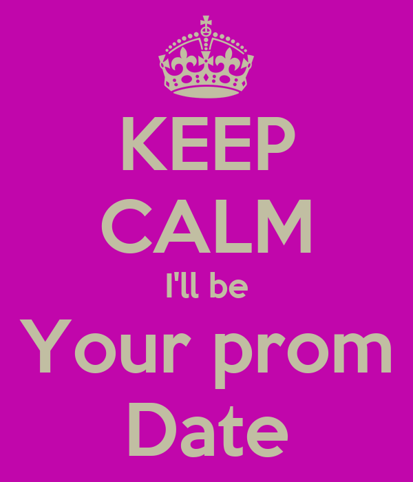 KEEP CALM I'll be Your prom Date