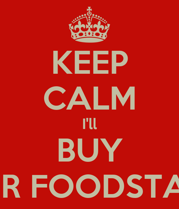 KEEP CALM I'll BUY YOUR FOODSTAMPS