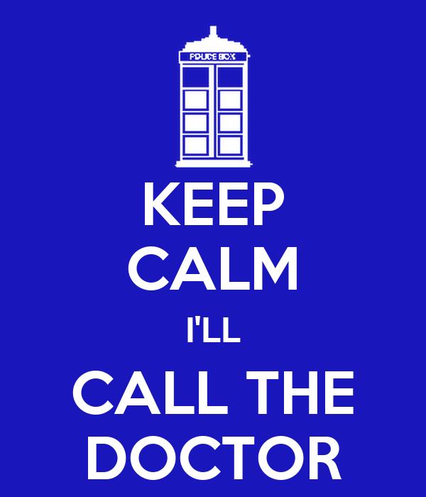 KEEP CALM I'LL CALL THE DOCTOR