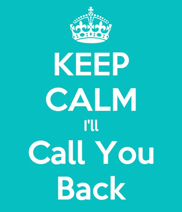 KEEP CALM I'll Call You Back