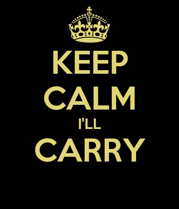 KEEP CALM I'LL CARRY