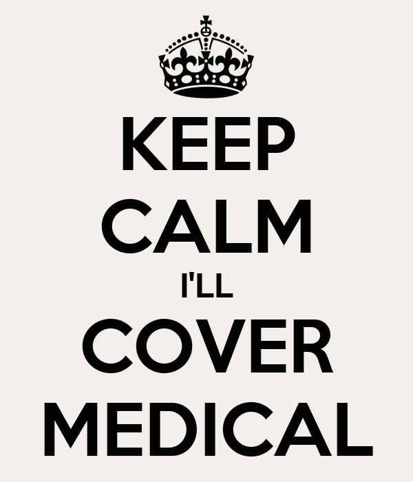 KEEP CALM I'LL COVER MEDICAL