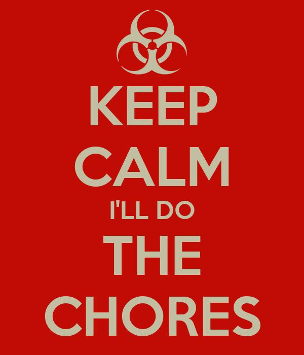 KEEP CALM I'LL DO THE CHORES