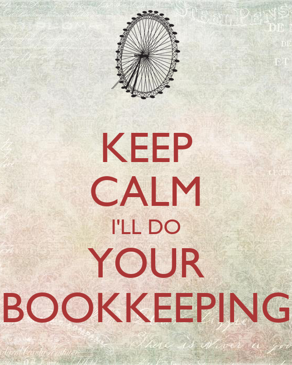 KEEP CALM I'LL DO YOUR BOOKKEEPING