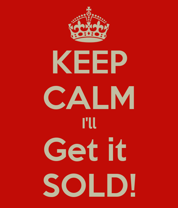 KEEP CALM I'll Get it  SOLD!