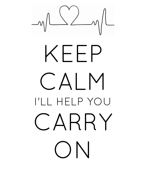 KEEP CALM I'LL HELP YOU CARRY ON