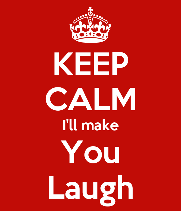 KEEP CALM I'll make You Laugh