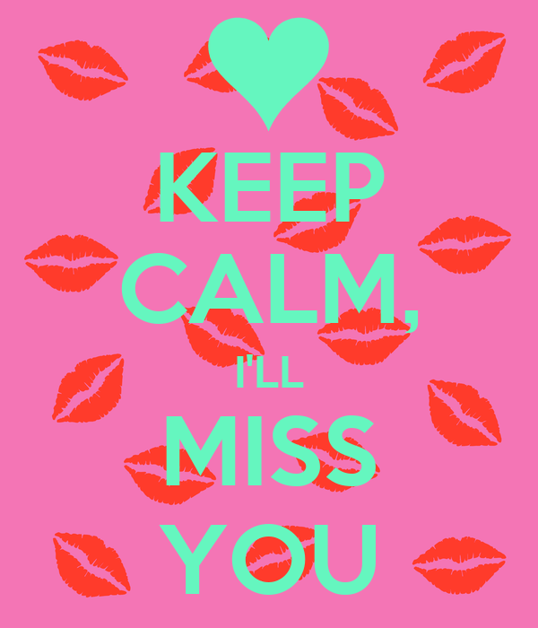 KEEP CALM, I'LL MISS YOU