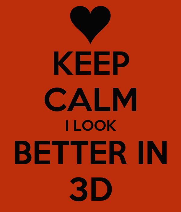 KEEP CALM I LOOK BETTER IN 3D