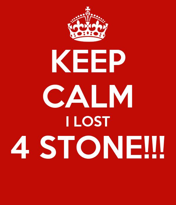 KEEP CALM I LOST 4 STONE!!!