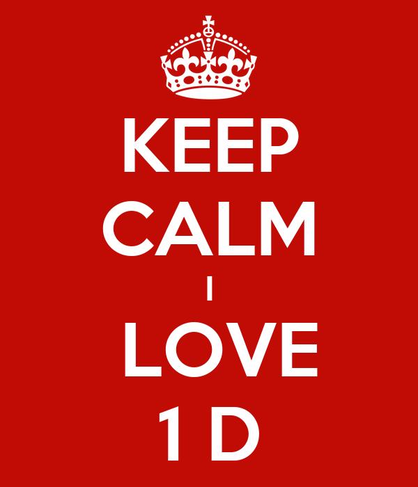 KEEP CALM I  LOVE 1 D