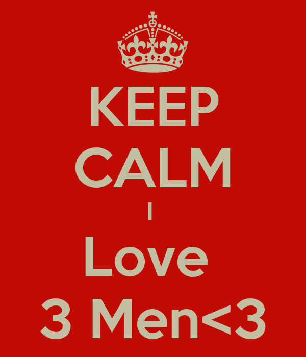KEEP CALM I  Love  3 Men<3