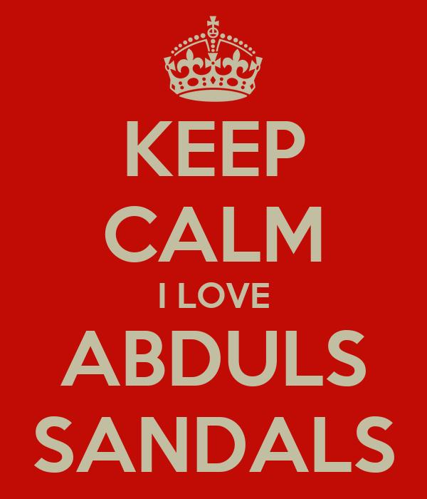 KEEP CALM I LOVE ABDULS SANDALS